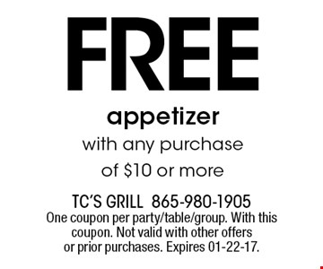 free appetizer with any purchase of $10 or more. TC's Grill865-980-1905One coupon per party/table/group. With this coupon. Not valid with other offers or prior purchases. Expires 01-22-17.