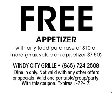 Free APPETIZER with any food purchase of $10 or more (max value on appetizer $7.50).Dine in only. Not valid with any other offers or specials. Valid one per table/group/party. With this coupon. Expires 1-22-17.