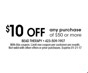$10 Off any purchase of $50 or more. With this coupon. Limit one coupon per customer per month.Not valid with other offers or prior purchases. Expires 01-21-17