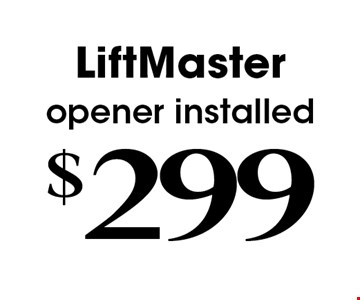 $299LiftMasteropener installed .