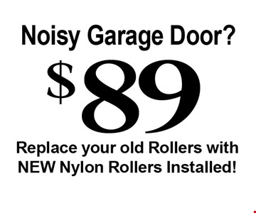 $ 89 Replace your old Rollers with NEW Nylon Rollers Installed! .