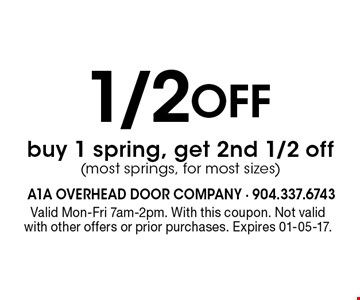 1/2 Off buy 1 spring, get 2nd 1/2 off(most springs, for most sizes). Valid Mon-Fri 7am-2pm. With this coupon. Not valid with other offers or prior purchases. Expires 01-05-17.