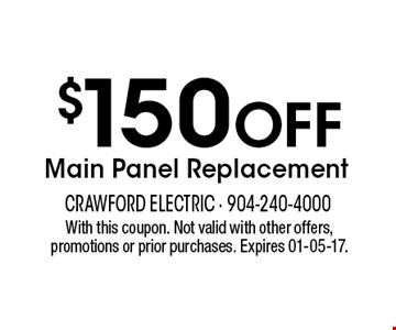 $150 Off Main Panel Replacement. With this coupon. Not valid with other offers, promotions or prior purchases. Expires 01-05-17.