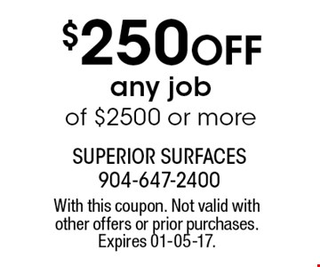 $250 Off any jobof $2500 or more. With this coupon. Not valid with other offers or prior purchases. Expires 01-05-17.