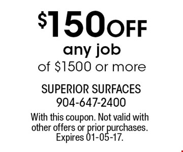 $150 Off any jobof $1500 or more. With this coupon. Not valid with other offers or prior purchases. Expires 01-05-17.