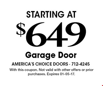 $649 STARTING ATGarage Door . With this coupon. Not valid with other offers or prior purchases. Expires 01-05-17.