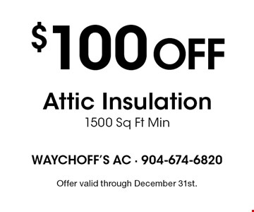 $100 off Attic Insulation1500 Sq Ft Min. Offer valid through December 31st.