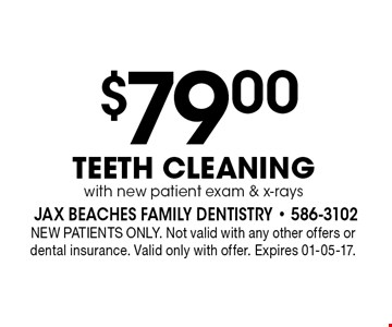 $79 .00TEETH CLEANINGwith new patient exam & x-rays. NEW PATIENTS ONLY. Not valid with any other offers or dental insurance. Valid only with offer. Expires 01-05-17.