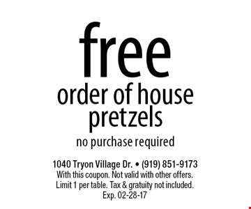 freeorder of housepretzelsno purchase required. 1040 Tryon Village Dr. - (919) 851-9173With this coupon. Not valid with other offers.Limit 1 per table. Tax & gratuity not included.Exp. 02-28-17