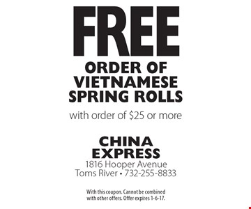 Free Order of Vietnamese Spring Rolls with order of $25 or more. With this coupon. Cannot be combined with other offers. Offer expires 1-6-17.