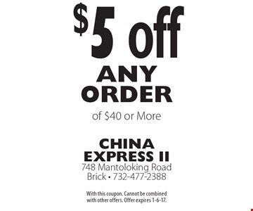 $5 off any order of $40 or more. With this coupon. Cannot be combined with other offers. Offer expires 1-6-17.