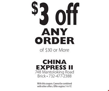 $3 off any order of $30 or more. With this coupon. Cannot be combined with other offers. Offer expires 1-6-17.