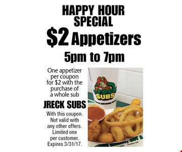 Happy Hour Special! $2 Appetizers. One appetizer per coupon for $2 with the purchase of a whole sub 5pm to 7pm. With this coupon. Not valid with any other offers. Limited one per customer. Expires 3/31/17.