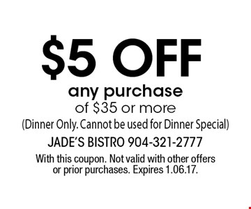 $5 off any purchase of $35 or more(Dinner Only. Cannot be used for Dinner Special). With this coupon. Not valid with other offers or prior purchases. Expires 1.06.17.