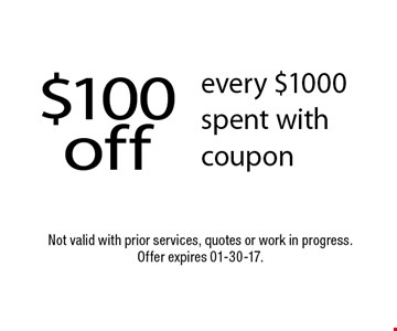 $100off every $1000 spent with coupon. Not valid with prior services, quotes or work in progress. Offer expires 01-30-17.