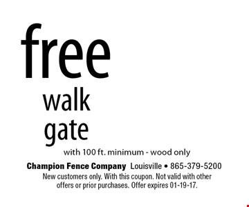free walkgate with 100 ft. minimum - wood only. New customers only. With this coupon. Not valid with otheroffers or prior purchases. Offer expires 01-19-17.