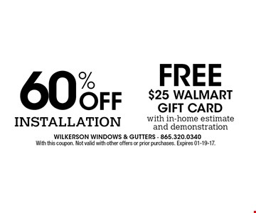 FREE$25 WalmartGift Card with in-home estimateand demonstration. With this coupon. Not valid with other offers or prior purchases. Expires 01-19-17.