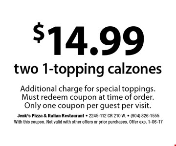 $14.99 two 1-topping calzones. Jenk's Pizza & Italian Restaurant - 2245-112 CR 210 W. - (904) 826-1555With this coupon. Not valid with other offers or prior purchases. Offer exp. 1-06-17