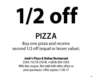 1/2 off pizzaBuy one pizza and receive second 1/2 off (equal or lesser value).. Jenk's Pizza & Italian Restaurant2245-112 CR 210 W. - (904) 826-1555With this coupon. Not valid with other offers or prior purchases. Offer expires 1-06-17