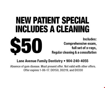 $50 NEW PATIENT SPECIAL Includes a Cleaning Includes: Comprehensive exam, full set of x-rays, Regular cleaning & a consultation. Absence of gum disease. Must present offer. Not valid with other offers.Offer expires 1-06-17. D0150, D0219, and D0330