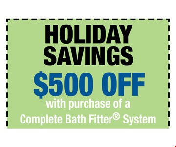 $500 off with purchase of a Complete Bath Fitter System. One offer per customer. One complete tub or shower, wall and valve. Coupon MUST be presented at time of consultation only. Offer applied to same day purchases. Valid only at participating Bath Fitter locations. See associate for details. Expires 01-06-17.