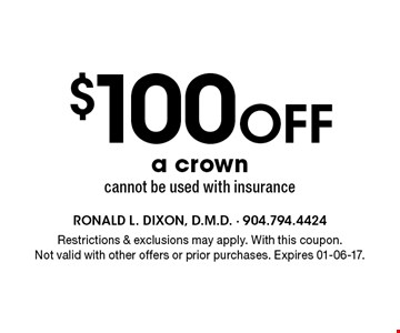 $100Off a crown cannot be used with insurance. Restrictions & exclusions may apply. With this coupon.Not valid with other offers or prior purchases. Expires 01-06-17.