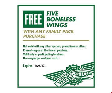 FREE five boneless wings with any family pack purchase. Not valid with any other specials, promotions or offers. Present coupon at the time of purchase. Valid only at participating locations. One coupon per customer visit. Expires 1/24/17.