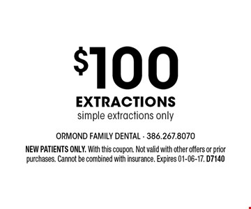 $100 Extractionssimple extractions only. NEW PATIENTS ONLY. With this coupon. Not valid with other offers or prior purchases. Cannot be combined with insurance. Expires 01-06-17. D7140