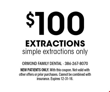 $100 Extractions simple extractions only. NEW PATIENTS ONLY. With this coupon. Not valid with other offers or prior purchases. Cannot be combined with insurance. Expires 12-31-16.