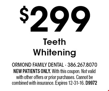 $299 Teeth Whitening. NEW PATIENTS ONLY. With this coupon. Not valid with other offers or prior purchases. Cannot be combined with insurance. Expires 12-31-16. D9972