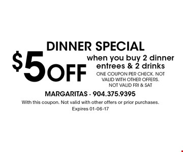 $5 Off DINNER SPECIAL. With this coupon. Not valid with other offers or prior purchases. Expires 01-06-17