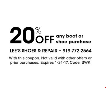 20% OFF any boot or shoe purchase. With this coupon. Not valid with other offers or prior purchases. Expires 1-24-17. Code: SWK