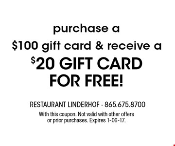 $20 Off with the purchase of a $100 gift card. With this coupon. Not valid with other offers or prior purchases. Expires 1-06-17.