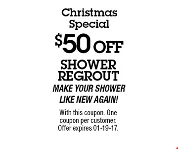 $50 OFF showerregroutmake your shower like new again!. With this coupon. Onecoupon per customer.Offer expires 01-19-17.