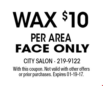 wax $10PER AREA FACE ONLY. With this coupon. Not valid with other offersor prior purchases. Expires 01-19-17.