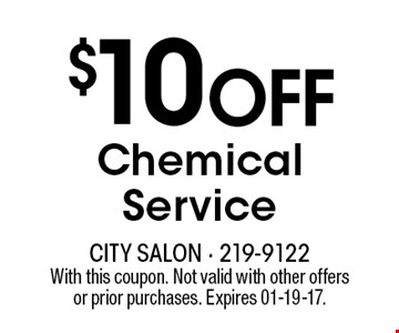 $10 OFFChemical Service. With this coupon. Not valid with other offersor prior purchases. Expires 01-19-17.