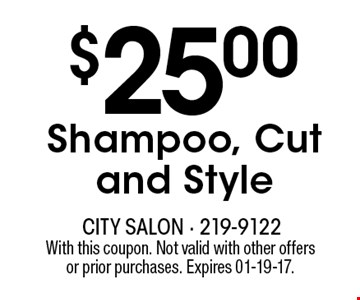 $25.00Shampoo, Cut and Style. With this coupon. Not valid with other offersor prior purchases. Expires 01-19-17.