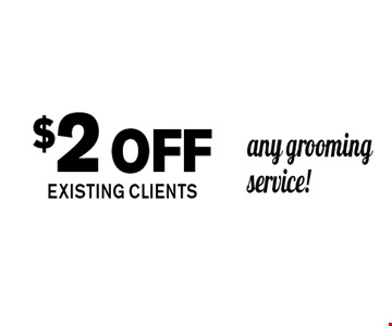 $2off any grooming service!EXISTING CLIENTS. Kat's Dog House Grooming Exp. 01-19-17