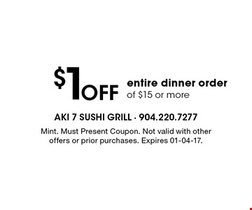 $1 Off entire dinner order of $15 or more. Mint. Must Present Coupon. Not valid with other offers or prior purchases. Expires 01-04-17.