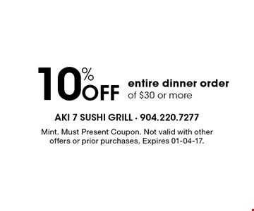 10% Off entire dinner order of $30 or more. Mint. Must Present Coupon. Not valid with other offers or prior purchases. Expires 01-04-17.