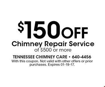 $150 Off Chimney Repair Serviceof $500 or more. With this coupon. Not valid with other offers or prior purchases. Expires 01-19-17.