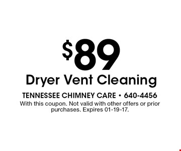 $89 Dryer Vent Cleaning. With this coupon. Not valid with other offers or prior purchases. Expires 01-19-17.