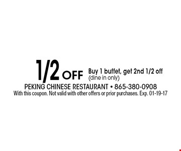1/2 Off Buy 1 buffet, get 2nd 1/2 off (dine in only). With this coupon. Not valid with other offers or prior purchases. Exp. 01-19-17