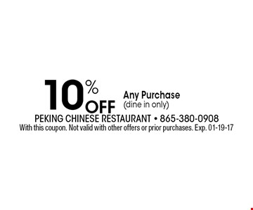 10% Off Any Purchase(dine in only). With this coupon. Not valid with other offers or prior purchases. Exp. 01-19-17