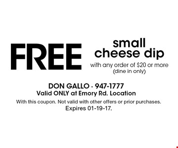FREE small cheese dipwith any order of $20 or more(dine in only). With this coupon. Not valid with other offers or prior purchases. Expires 01-19-17.