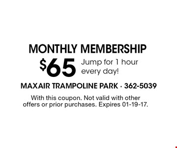 Monthly membership$65Jump for 1 hour every day! . With this coupon. Not valid with other offers or prior purchases. Expires 01-19-17.
