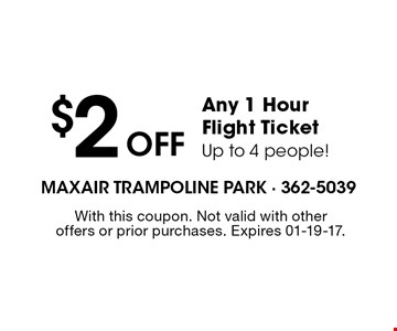 $2Off Any 1 Hour Flight TicketUp to 4 people!. With this coupon. Not valid with other offers or prior purchases. Expires 01-19-17.