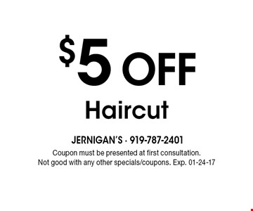 $5 Off Haircut. Coupon must be presented at first consultation. Not good with any other specials/coupons. Exp. 01-24-17