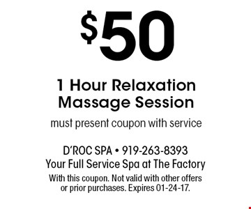 $50 1 Hour Relaxation Massage Sessionmust present coupon with service. With this coupon. Not valid with other offers or prior purchases. Expires 01-24-17.