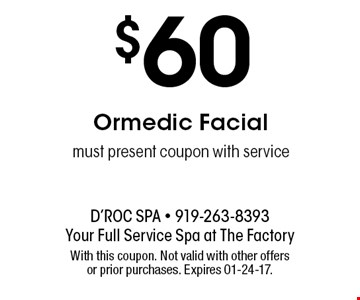 $60 Ormedic Facialmust present coupon with service. With this coupon. Not valid with other offers or prior purchases. Expires 01-24-17.